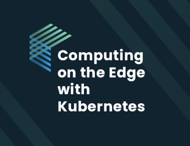 Computing on the Edge with K8s