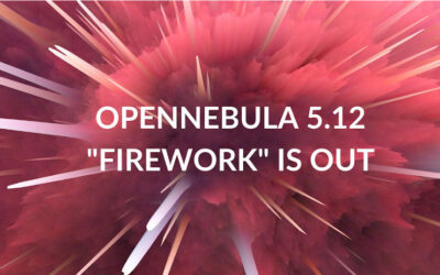 "OpenNebula 5.12 ""Firework"": Serverless Computing for the Enterprise Cloud"
