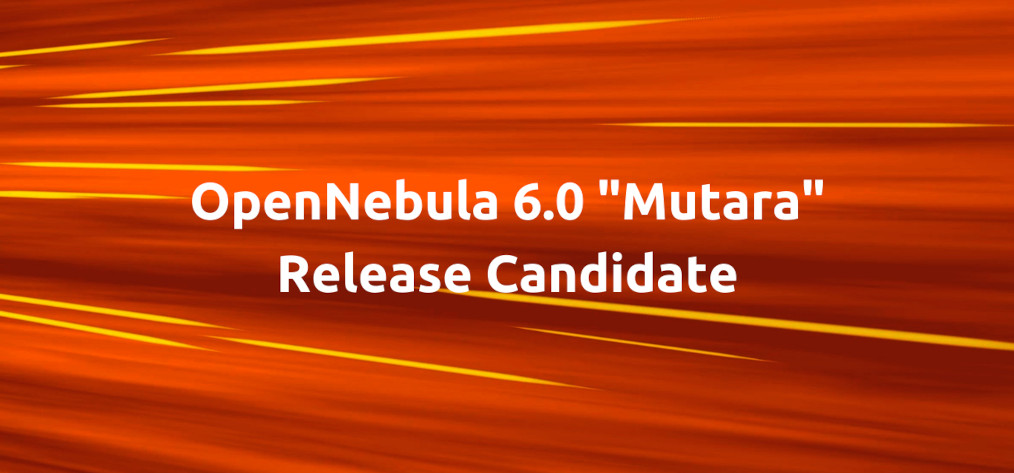"""OpenNebula 6.0 """"Mutara"""" Release Candidate is Out!"""