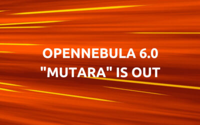 "OpenNebula 6.0 ""Mutara"": Expanding Your Multi-Cloud to the Edge"